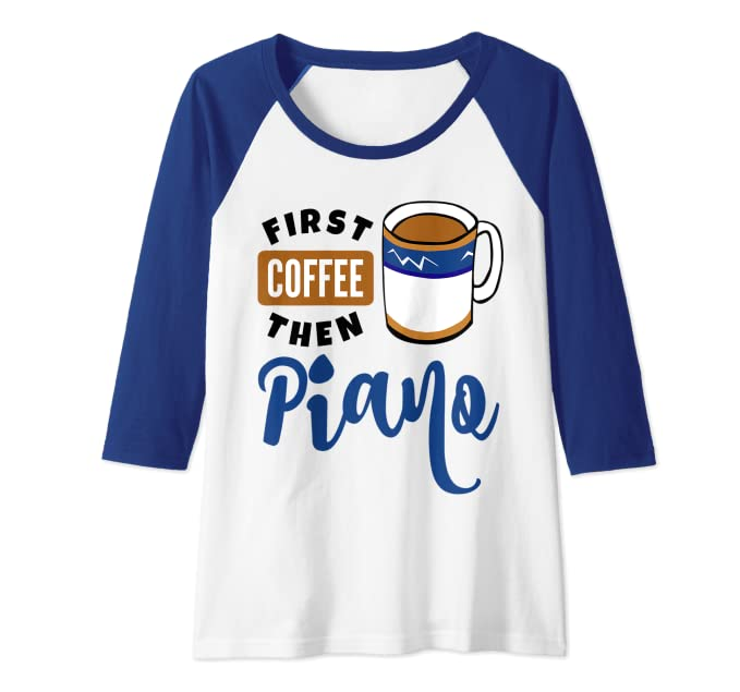 First Coffee Then Piano Classical Music Lover Pianist Fan Raglan Baseball Tee