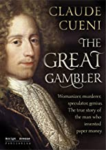 The Great Gambler: Womanizer, murderer, speculator, genius. The true story of the man who invented paper money.