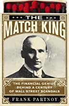 The Match King: Ivar Kreuger and the Financial Scandal of the Century