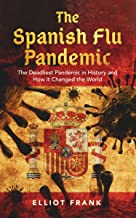The Spanish Flu Pandemic: The Deadliest Pandemic in History and How it Changed the World (English Edition)