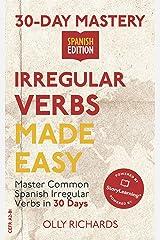 30-Day Mastery: Irregular Verbs Made Easy : Master Common Spanish Irregular Verbs in 30 Days (30-Day Mastery   Spanish Edition) Kindle Edition