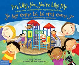 I'm Like You, You're Like Me / Yo soy como tú, tú eres como yo: A Book About Understanding and Appreciating Each Other/Un ...