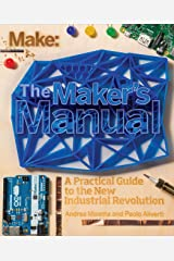 The Maker's Manual: A Practical Guide to the New Industrial Revolution Kindle Edition