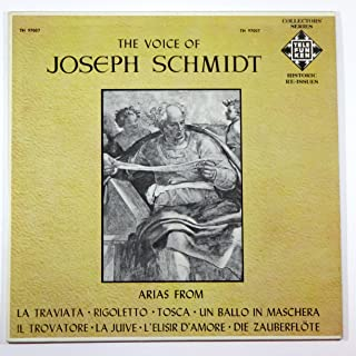 The Voice of Joseph Schmidt: Arias from La Traviata, Rigoletto, Tosca, Un Ballo in Maschera, Il Trovatore, La Juive, L'Elisir D'Amore, Die Zauberflote (Collectors' Series / Historic Re-Issues)