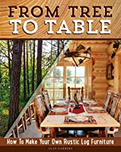 From Tree to Table: How to Make Your Own Rustic Log Furniture (Fox Chapel Publishing) Practical Woodworking Information, Detailed Building Instructions, and Expert Troubleshooting Advice
