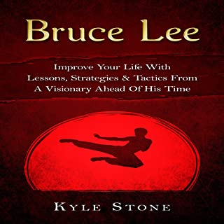 Bruce Lee: Improve Your Life with Lessons, Strategies & Tactics from a Visionary Ahead of His Time