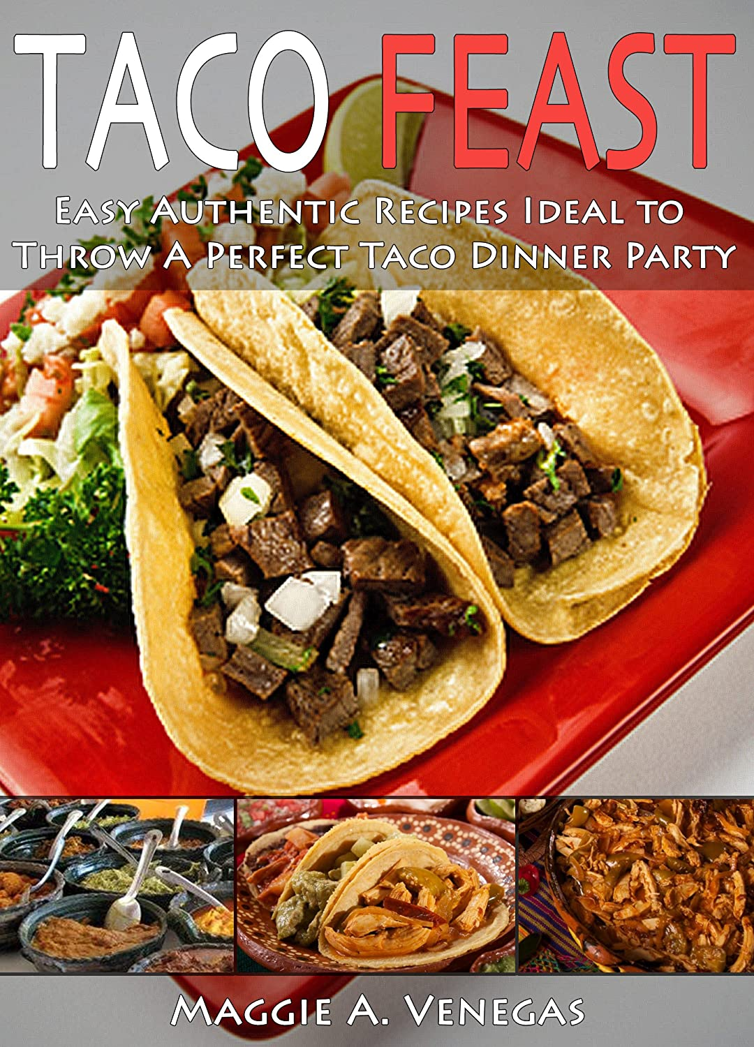 Taco Feast: Easy Authentic Recipes Ideal to Throw A Perfect Taco Dinner Party (English Edition)