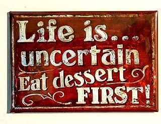 LIFE IS UNCERTAIN EAT DESSERT FIRST 2