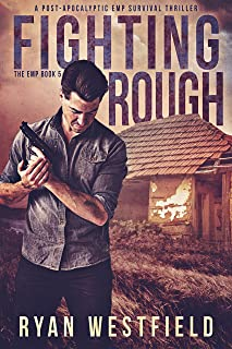 Fighting Rough: A Post-Apocalyptic EMP Survival Thriller (