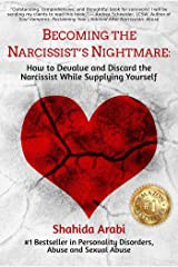 Becoming the Narcissist's Nightmare: How to Devalue and Discard the Narcissist While Supplying Yourself Kindle Edition