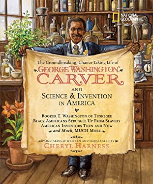 The Groundbreaking, Chance-Taking Life of George Washington Carver and Science and Invention in America: Booker T. Washington of Tuskegee, Black ... Much, Much More (Cheryl Harness Histories)
