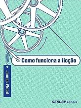 Como funciona a ficção (Portuguese Edition)