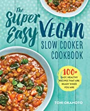 The Super Easy Vegan Slow Cooker Cookbook: 100 Easy, Healthy Recipes That Are Ready When You Are PDF