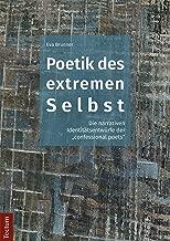 Poetik des extremen Selbst: Die narrativen Identitätsentwürfe der