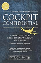 Cockpit Confidential: Everything You Need to Know About Air Travel: Questions, Answers, and Reflections