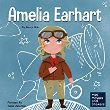 Amelia Earhart: A Kids Book About Flying Against All Odds: Mini Movers and Shakers, Book 1