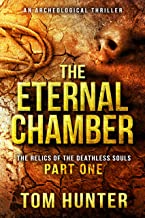 The Eternal Chamber: An Archaeological Thriller: The Relics of the Deathless Souls, part 1