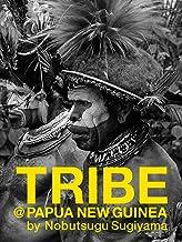 部族の肖像 TRIBE@PAPUA NEW GUINEA: BLACK & WHITE