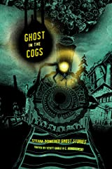 Ghost in the Cogs: Steam-Powered Ghost Stories Kindle Edition