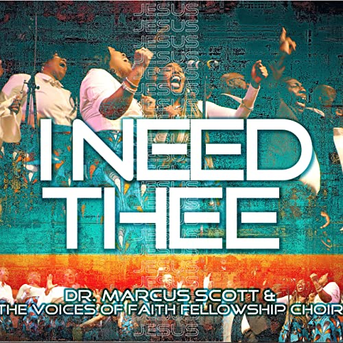 Dr. Marcus Scott & the Voices of Faith Fellowship Choir - I Need Thee (2019)