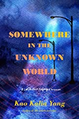 Somewhere in the Unknown World: A Collective Refugee Memoir Kindle Edition