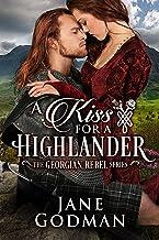 A Kiss for a Highlander (The Georgian Rebel Series Book 1)