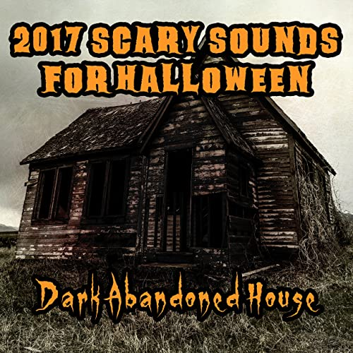 2017 Scary Sounds for Halloween: Dark Abandoned House, Horror Music