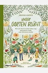 Unser Garten blüht: Wie ein Farn in unser Haus zog und unsere Liebe zum Gärtnern weckte (German Edition) Kindle Edition