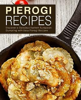 Pierogi Recipes: Discover a Delicious Eastern European Dumpling with Easy Pierogi Recipes