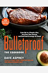 Bulletproof: The Cookbook: Lose Up to a Pound a Day, Increase Your Energy, and End Food Cravings for Good Kindle Edition