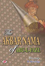 The Akbar Nama of Abu-L-Fazl: History of the Reign of Akbar Including an Account of His Predecessors