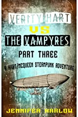Verity Hart Vs The Vampyres: Part Three (A Hart/McQueen Steampunk Adventure Book 3) Kindle Edition
