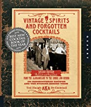 Vintage Spirits and Forgotten Cocktails: From the Alamagoozlum to the Zombie 100 Rediscovered Recipes and the Stories Behi...