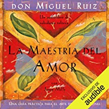 La maestría del amor (Narración en Castellano) [The Mastery of Love]: Una guía práctica para el arte de las relaciones [A Practical Guide for the Art of Relationships]