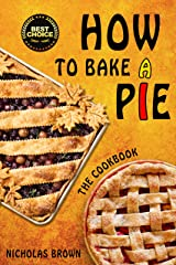 How to Bake a Pie: 37 Delicious Pie Recipes: Baking, Home Cooking, Pie Cookbook Kindle Edition