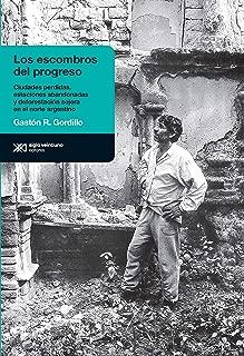 Los escombros del progreso: Ciudades perdidas, estaciones abandonadas y deforestación sojera en el norte argentino (Antropológicas) (Spanish Edition)