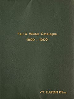 Eaton's Fall and Winter Catalogue 1899-1900 (History of Catalogues Book 9)