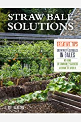 Straw Bale Solutions: Creative Tips for Growing Vegetables in Bales at Home, in Community Gardens, and around the World Kindle Edition