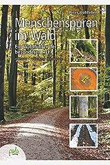 Menschenspuren im Wald: Ein Waldführer der besonderen Art - erkennen, verstehen, einmischen (German Edition) Kindle Edition