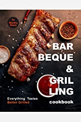 Barbeque and Grilling Cookbook: Everything Tastes Better Grilled Kindle Edition