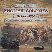 The English Colonies Before 1750 | 13 Colonies for Kids Grade 4 | Children's Exploration Books (English Edition)