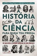 A história da ciência para quem tem pressa: De Galileu a Stephen Hawking em 200 páginas! (Série Para quem Tem Pressa) eBook Kindle