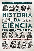 A história da ciência para quem tem pressa: De Galileu a Stephen Hawking em 200 páginas! (Série Para quem Tem Pressa)