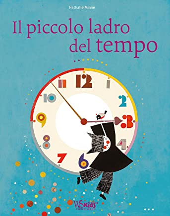 Il piccolo ladro del tempo. Ediz. illustrata