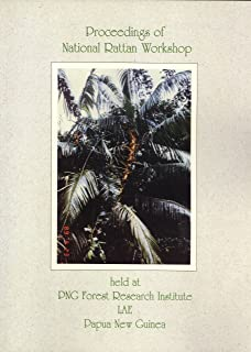 Proceedings of the National Rattan Workshop, 22-26 July, 1991, held at PNG Forest Research Institute, Lae, Papua New Guinea