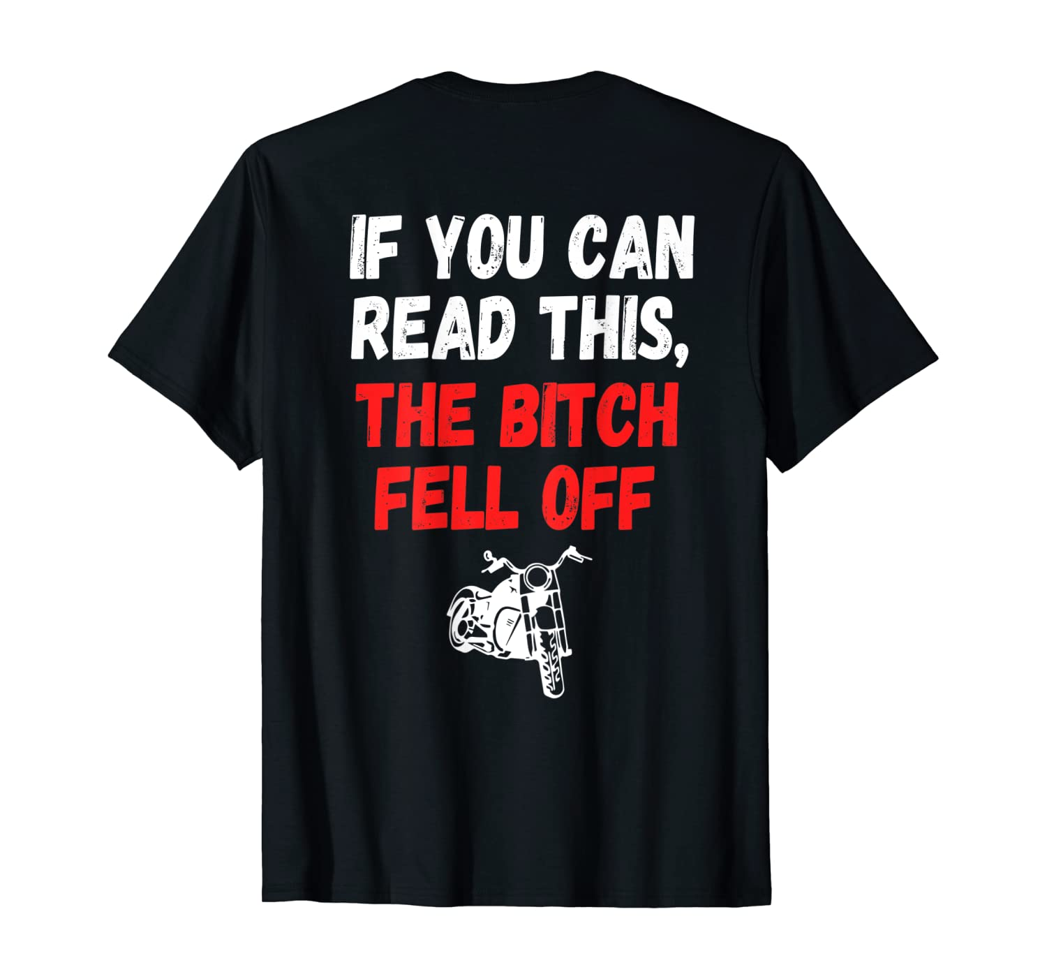 S S-printed On Back-if You Can Read This The Bitch Fell Off T-shirt