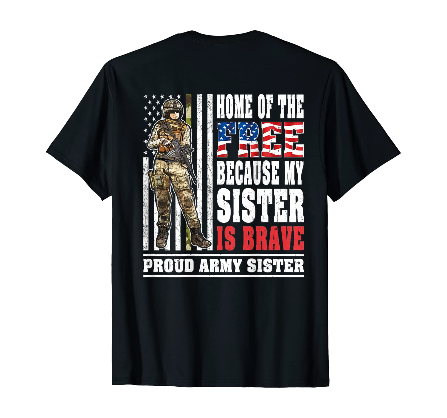 Home Of The Free My Sister Is Brave - Proud Army Sister Gift T-Shirt