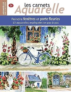 Les carnets aquarelle n°26: Peindre fenêtres et porte fleuries - 13 aquarelles expliquées en pas-à-pas (French Edition)