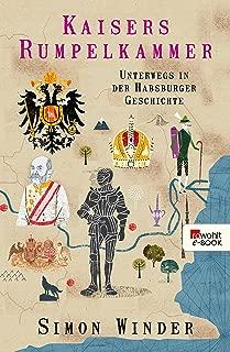 Kaisers Rumpelkammer: Unterwegs in der Habsburger Geschichte (German Edition)