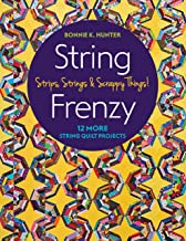 String Frenzy: 12 More Strip Quilt Projects; Strips, Strings & Scrappy Things! (English Edition)